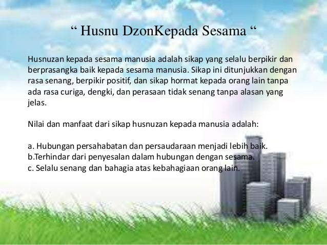 Husnuzan kepada sesama manusia adalah sikap yang selalu berpikir dan berprasangka baik kepada sesama manusia. Sikap ini di...