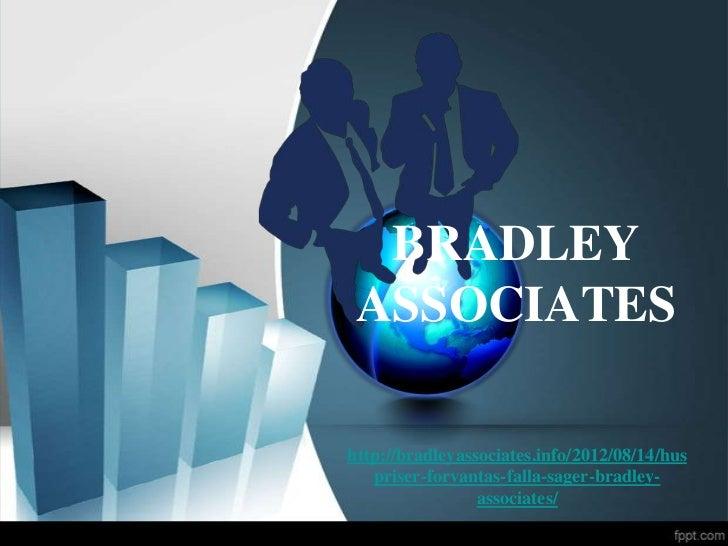 BRADLEY ASSOCIATEShttp://bradleyassociates.info/2012/08/14/hus   priser-forvantas-falla-sager-bradley-                 ass...