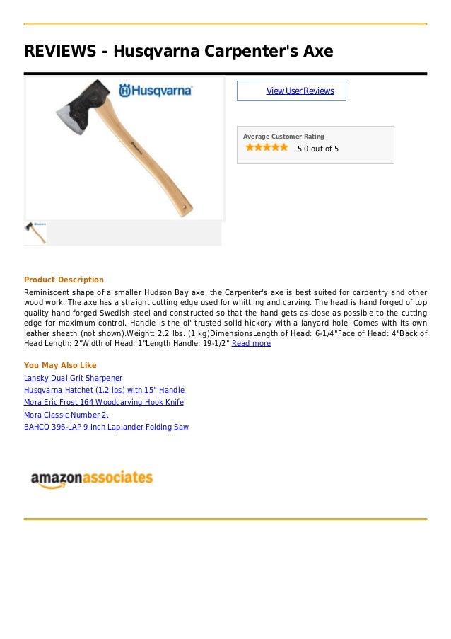 REVIEWS - Husqvarna Carpenters AxeViewUserReviewsAverage Customer Rating5.0 out of 5Product DescriptionReminiscent shape o...