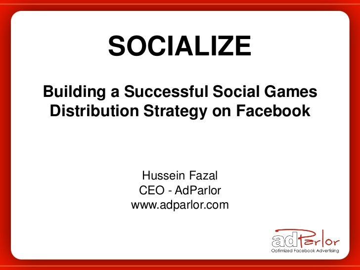 SOCIALIZE<br />Building a Successful Social Games <br />Distribution Strategy on Facebook<br />Hussein Fazal<br />CEO - Ad...