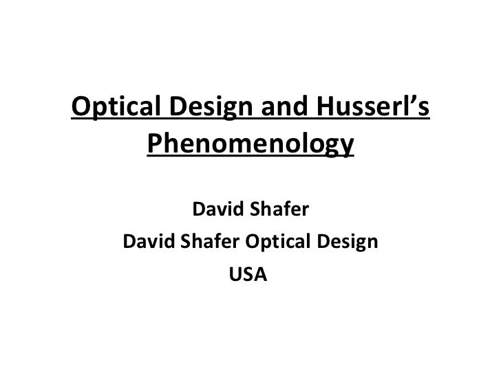Optical Design and Husserl's Phenomenology David Shafer David Shafer Optical Design USA