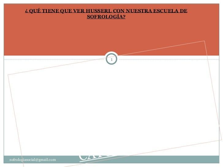 ¿ QUÉ TIENE QUE VER HUSSERL CON NUESTRA ESCUELA DE                            SOFROLOGÍA?                                 ...