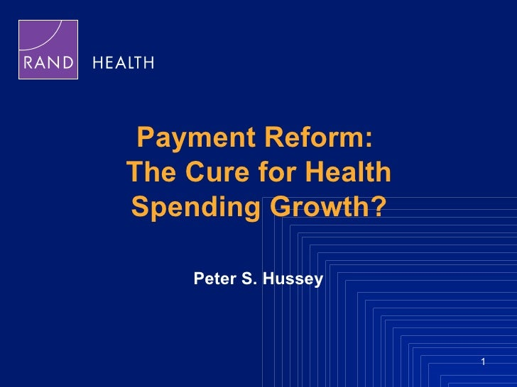 Payment Reform:  The Cure for Health Spending Growth? Peter S. Hussey