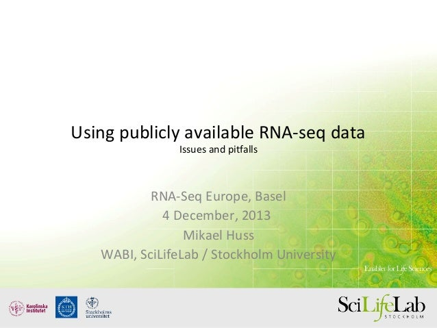 Using publicly available RNA-seq data Issues and pitfalls RNA-Seq Europe, Basel 4 December, 2013 Mikael Huss WABI, SciLife...