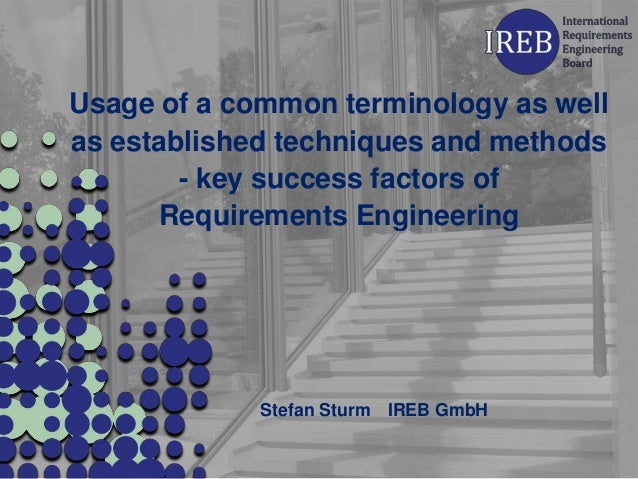 Usage of a common terminology as wellas established techniques and methods        - key success factors of      Requiremen...