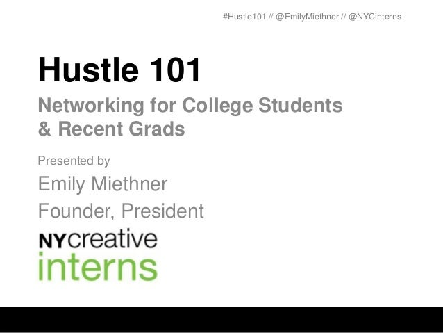 #Hustle101 // @EmilyMiethner // @NYCinternsHustle 101Networking for College Students& Recent GradsPresented byEmily Miethn...