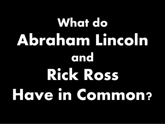 What do  Abraham Lincoln and  Rick Ross Have in Common?