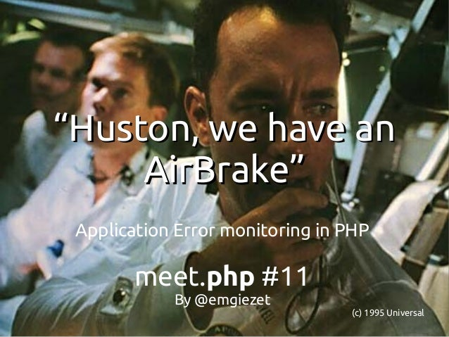 """Huston, we have an AirBrake"" Application Error monitoring in PHP  meet.php #11 By @emgiezet (c) 1995 Universal"