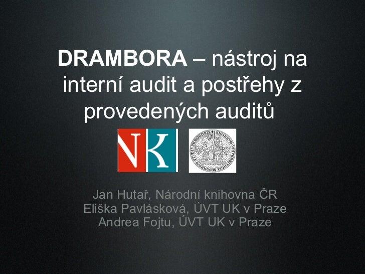 DRAMBORA – nástroj na interní audit a postřehy z    provedených auditů      Jan Hutař, Národní knihovna ČR   Eliška Pavlás...