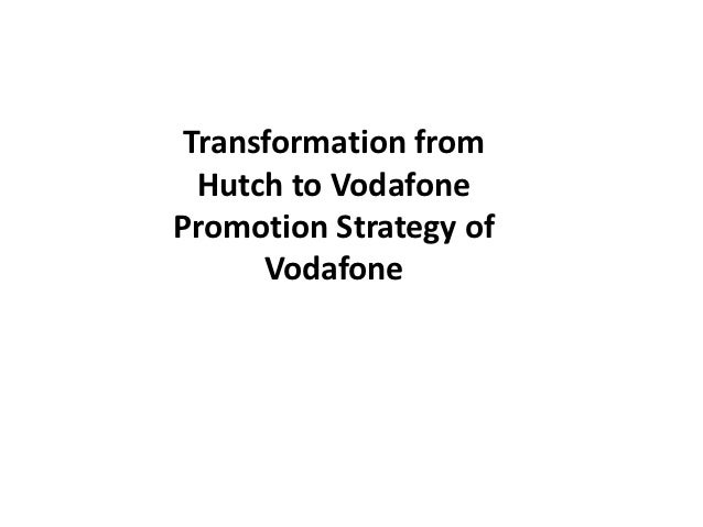 Transformation from  Hutch to VodafonePromotion Strategy of      Vodafone