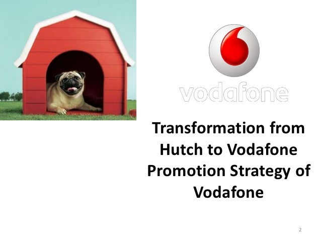 hutch vodafone merger Journey of hutch → vodafone → idea-fone idea cellular's board has just approved india's biggest merger deal with vodafone in, which indeed will result in 400 million customer base.