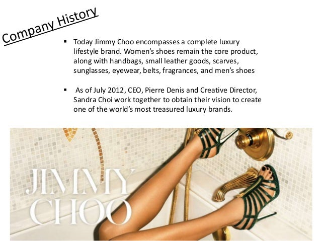 9234203d71d9 ... specialty stores worldwide  4.  Today Jimmy Choo encompasses a  complete luxury lifestyle brand.