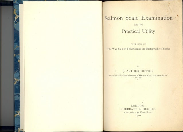 Salmon Scale Examination and its Practical Utility - J Arthur Hutton, Published in 1910 (text only).