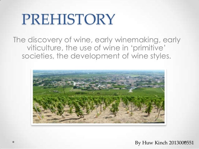 "PREHISTORY The discovery of wine, early winemaking, early viticulture, the use of wine in ""primitive"" societies, the devel..."
