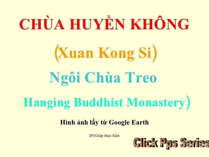 CHÙA HUYỀN KHÔNG (Xuan Kong Si) Ngôi Chùa Treo   ( Hanging Buddhist Monastery) Hình ảnh lấy từ Google Earth ĐVGiáp thực hi...