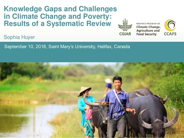September 10, 2018, Saint Mary's University, Halifax, Canada Knowledge Gaps and Challenges in Climate Change and Poverty: ...
