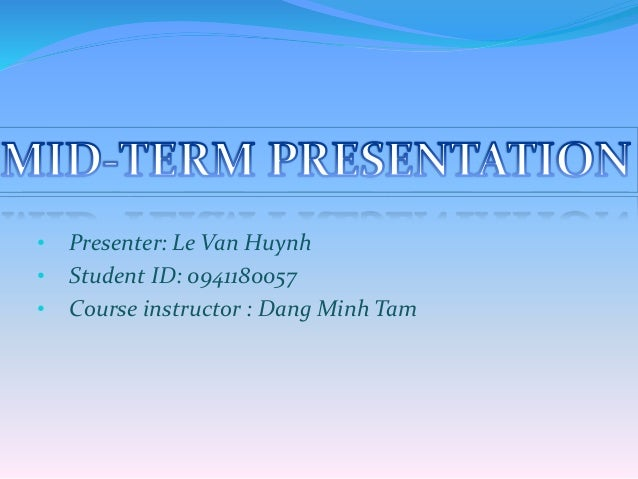 • Presenter: Le Van Huynh • Student ID: 0941180057 • Course instructor : Dang Minh Tam