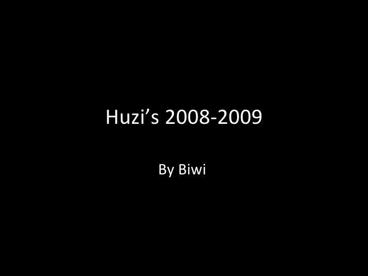 Huzi's 2008-2009       By Biwi