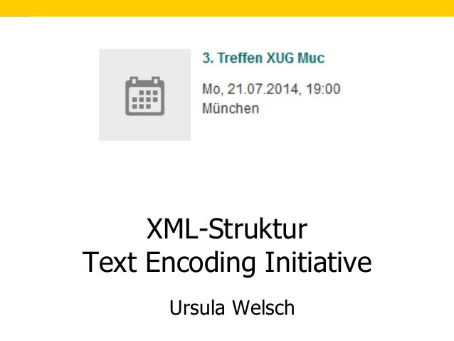 1 Ursula Welsch XML-Struktur Text Encoding Initiative