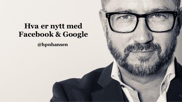 Hva er nytt med Facebook & Google @hpnhansen