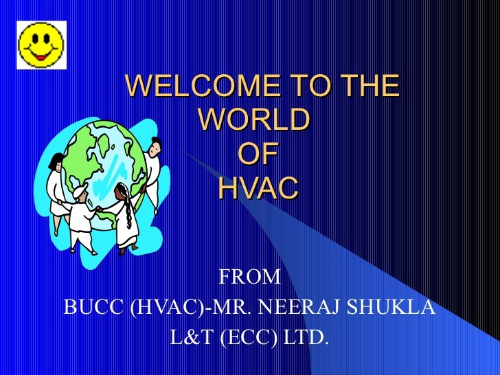 WELCOME TO THE        WORLD          OF         HVAC              FROM BUCC (HVAC)-MR. NEERAJ SHUKLA         L&T (ECC) LTD.