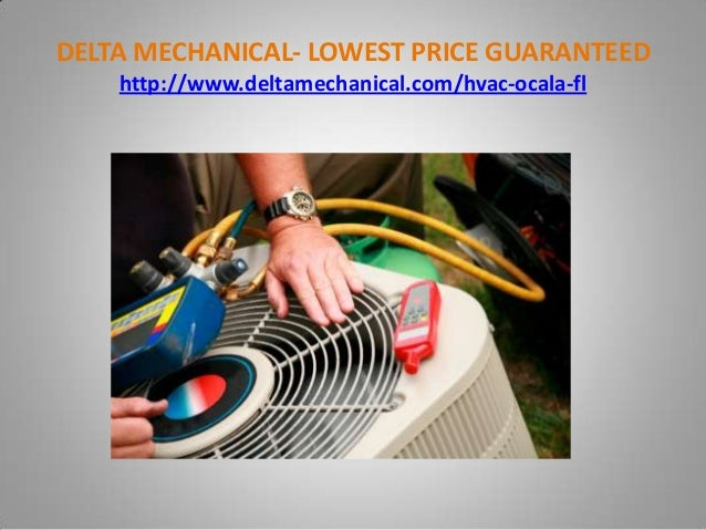 DELTA MECHANICAL- LOWEST PRICE GUARANTEED http://www.deltamechanical.com/hvac-ocala-fl