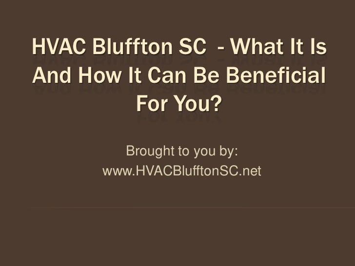 HVAC Bluffton SC - What It IsAnd How It Can Be Beneficial         For You?        Brought to you by:      www.HVACBluffton...