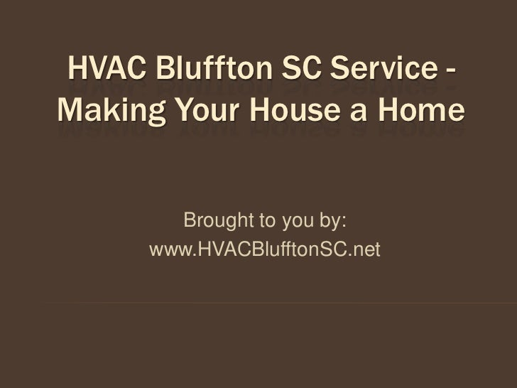 HVAC Bluffton SC Service -Making Your House a Home       Brought to you by:     www.HVACBlufftonSC.net