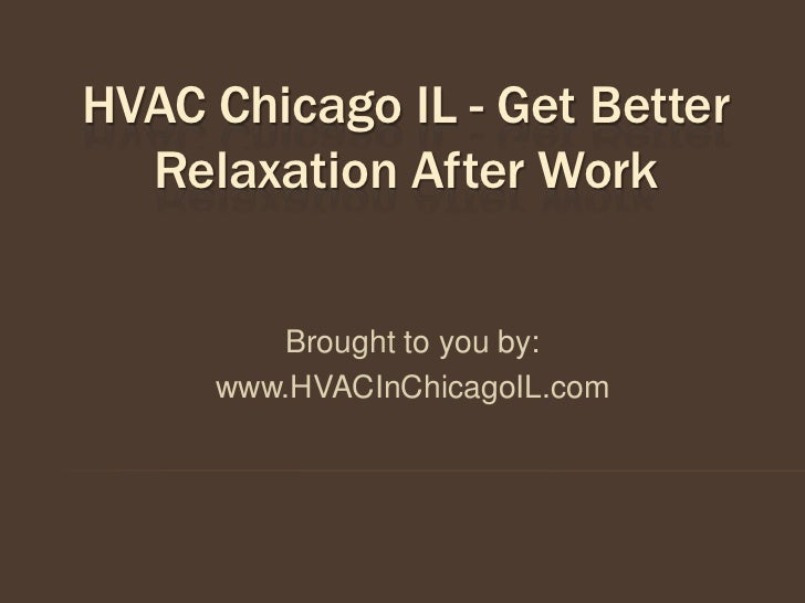 HVAC Chicago IL - Get Better  Relaxation After Work        Brought to you by:     www.HVACInChicagoIL.com