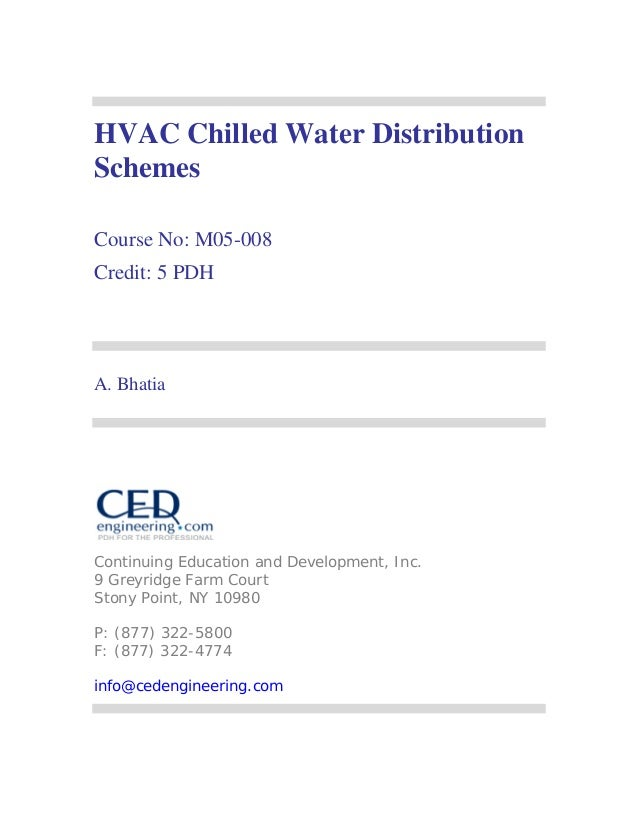 HVAC Chilled Water Distribution  Schemes  Course No: M05-008  Credit: 5 PDH  A. Bhatia  Continuing Education and Developme...