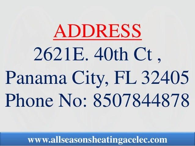ADDRESS 2621E. 40th Ct , Panama City, FL 32405 Phone No: 8507844878 www.allseasonsheatingacelec.com