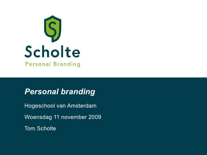 Personal branding Hogeschool van Amsterdam Woensdag 11 november 2009  Tom Scholte