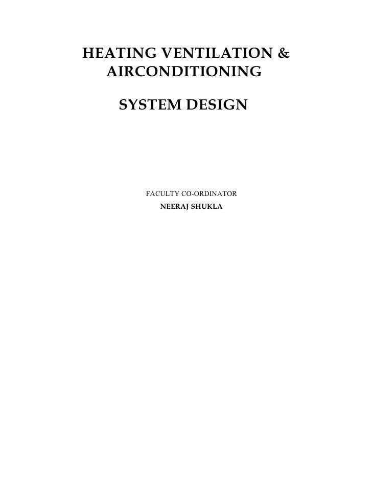 HEATING VENTILATION &   AIRCONDITIONING     SYSTEM DESIGN           FACULTY CO-ORDINATOR          NEERAJ SHUKLA