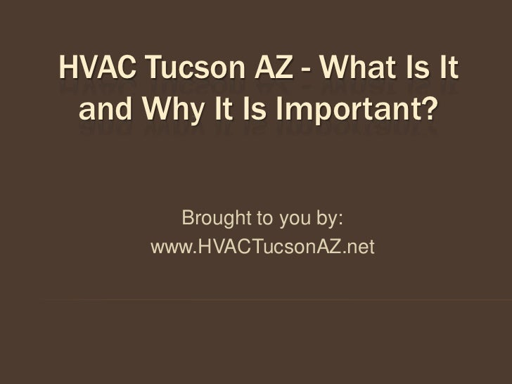 HVAC Tucson AZ - What Is It and Why It Is Important?        Brought to you by:      www.HVACTucsonAZ.net