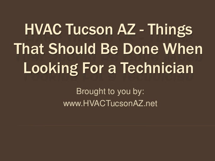HVAC Tucson AZ - ThingsThat Should Be Done When Looking For a Technician        Brought to you by:      www.HVACTucsonAZ.net