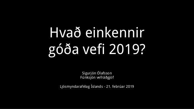 Hvað einkennir góða vefi 2019? Sigurjón Ólafsson Fúnksjón vefráðgjöf Ljósmyndarafélag Íslands - 21. febrúar 2019