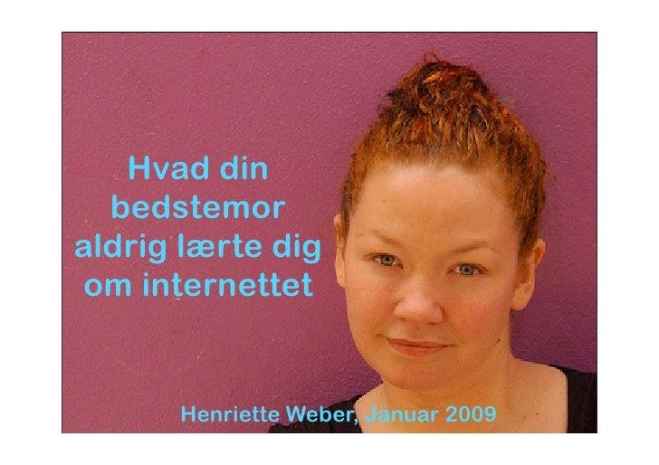 Hvad din   bedstemor aldrig lærte dig om internettet         Henriette Weber, Januar 2009