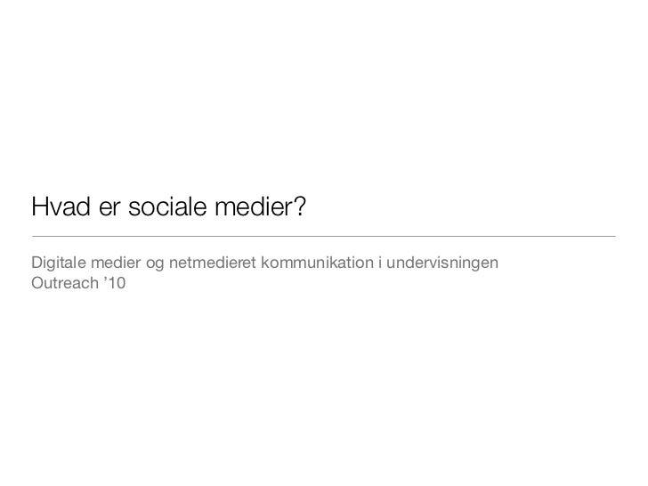 Hvad er sociale medier?Digitale medier og netmedieret kommunikation i undervisningenOutreach '10