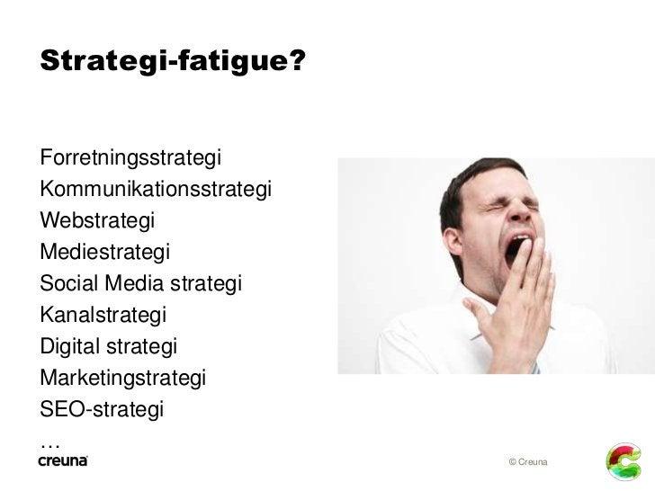 Strategi-fatigue?ForretningsstrategiKommunikationsstrategiWebstrategiMediestrategiSocial Media strategiKanalstrategiDigita...