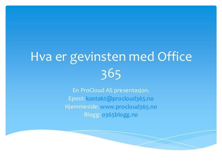 Hva er gevinsten med Office            365        En ProCloud AS presentasjon.      Epost: kontakt@procloud365.no     Hjem...