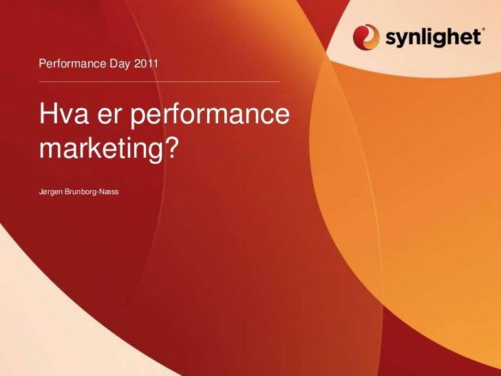 Hva er performance marketing?<br />Jørgen Brunborg-Næss<br />Performance Day 2011<br />