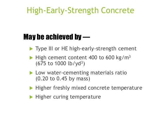 High-Early-Strength Concrete May be achieved by —   Type III or HE high-early-strength cement    High cement content 400...