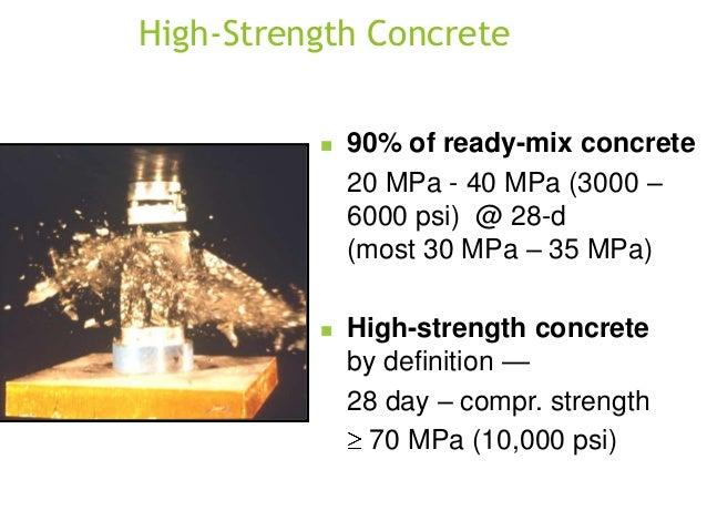 High-Strength Concrete   90% of ready-mix concrete 20 MPa - 40 MPa (3000 – 6000 psi) @ 28-d (most 30 MPa – 35 MPa)    Hi...