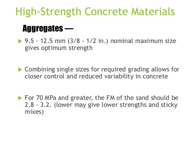 High-Strength Concrete Materials Aggregates —   9.5 - 12.5 mm (3/8 - 1/2 in.) nominal maximum size gives optimum strength...