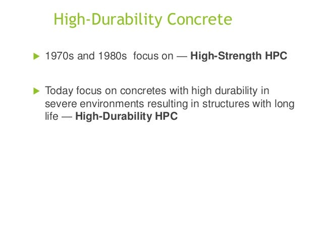 """hpc high performance concrete With this term, we refer to concrete, which totally """"fulfills"""" the purpose for which it was produced nowadays, the prevailing concrete requirements have changed from """"high strength concrete"""" to """"concrete of high durability and better behavior through time"""" therefore, high performance concrete should combine high strength."""