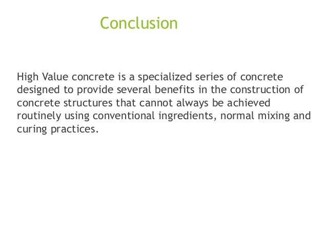 Conclusion High Value concrete is a specialized series of concrete designed to provide several benefits in the constructio...