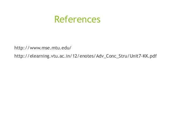 References http://www.mse.mtu.edu/ http://elearning.vtu.ac.in/12/enotes/Adv_Conc_Stru/Unit7-KK.pdf