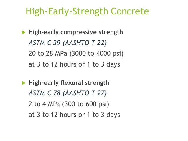 High-Early-Strength Concrete   High-early compressive strength  ASTM C 39 (AASHTO T 22) 20 to 28 MPa (3000 to 4000 psi) a...