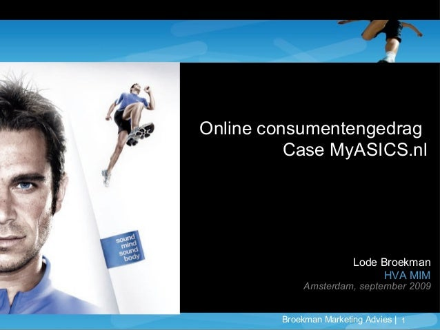 Broekman Marketing Advies | 1 Lode Broekman HVA MIM Amsterdam, september 2009 Online consumentengedrag Case MyASICS.nl