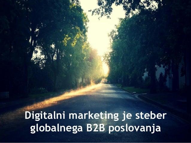 Digitalni marketing je steber globalnega B2B poslovanja